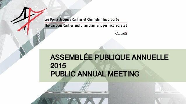 ASSEMBLÉE PUBLIQUE ANNUELLE 2015 PUBLIC ANNUAL MEETING