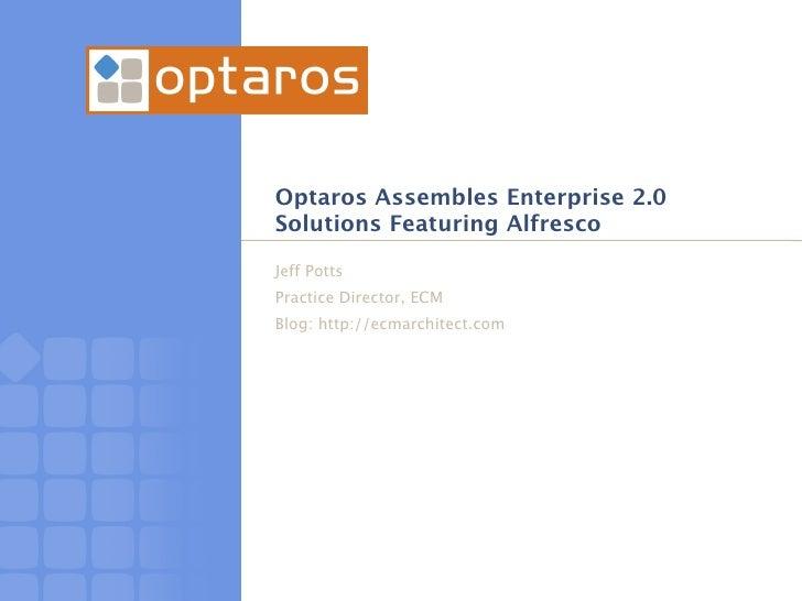 Optaros Assembles Enterprise 2.0 Solutions Featuring Alfresco  Jeff Potts Practice Director, ECM Blog: http://ecmarchitect...