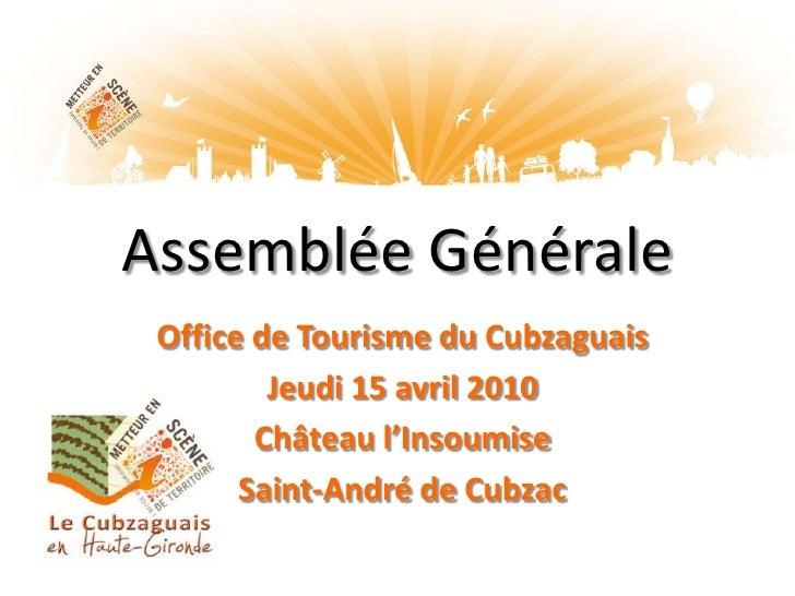 Assemblée Générale<br />Office de Tourisme du Cubzaguais<br />Jeudi 15 avril 2010<br />Château l'Insoumise<br />Saint-Andr...