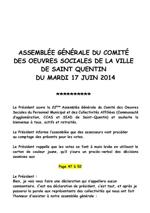 ASSEMBLÉE GÉNÉRALE DU COMITÉ DES OEUVRES SOCIALES DE LA VILLE DE SAINT QUENTIN DU MARDI 17 JUIN 2014 ********** Le Préside...