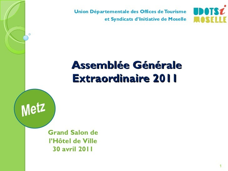 Assemblée Générale Extraordinaire 2011   Union Départementale des Offices de Tourisme et Syndicats d'Initiative de Moselle...