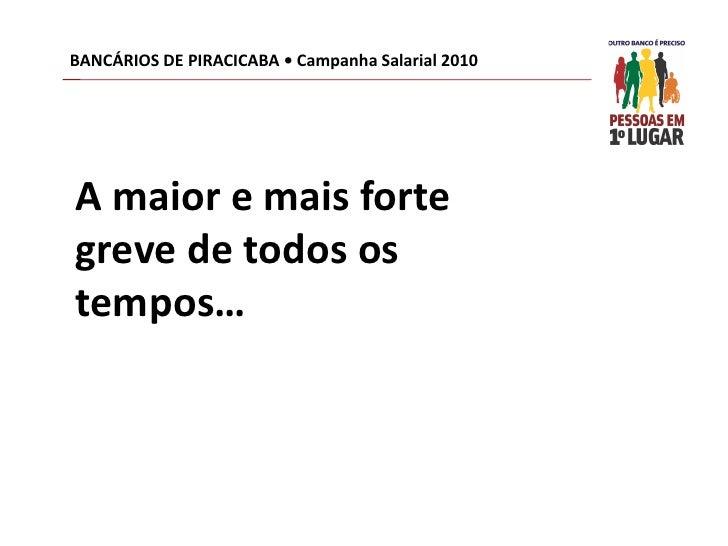 BANCÁRIOS DE PIRACICABA • Campanha Salarial 2010     A maior e mais forte greve de todos os tempos…