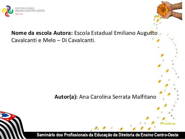 Nome da escola Autora: Escola Estadual Emiliano AugustoCavalcanti e Melo – Di Cavalcanti.                  Autor(a): Ana C...