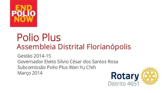 Distrito 4651 Gestão 2014-15 Governador Eleito Silvio César dos Santos Rosa Subcomissão Polio Plus Wan Yu Chih Março 2014 ...