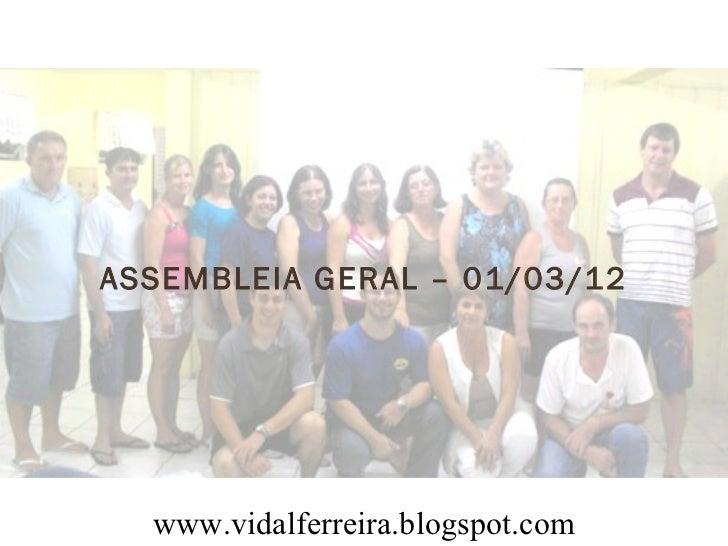 ASSEMBLEIA GERAL – 01/03/12  www.vidalferreira.blogspot.com