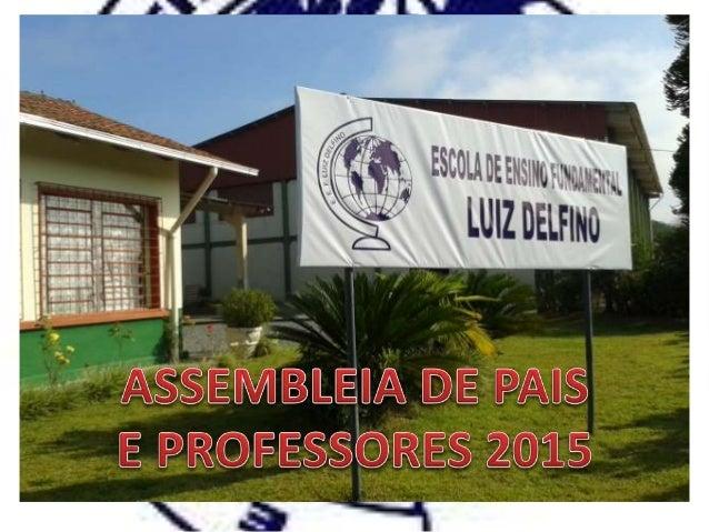 • Inicio da Assembleia com apresentação do vídeo institucional EEF Luiz Delfino.