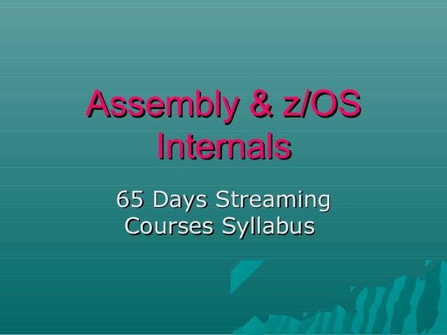 Assembly & z/OSAssembly & z/OS InternalsInternals 65 Days Streaming65 Days Streaming Courses SyllabusCourses Syllabus