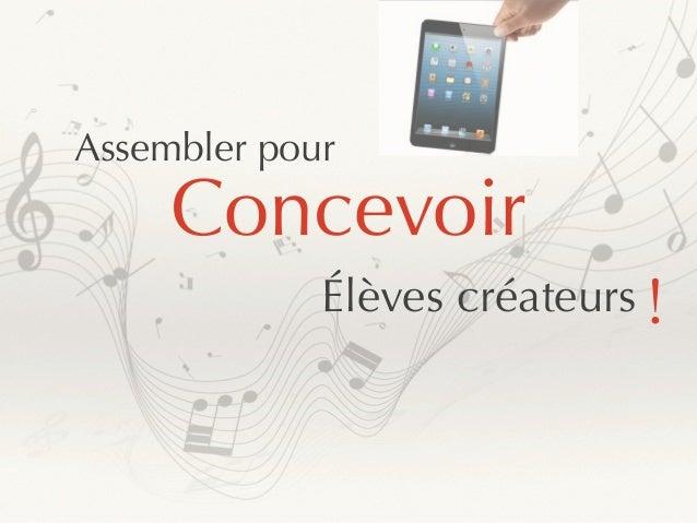 Assembler pour  Concevoir  Élèves créateurs  !