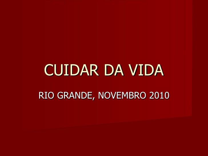 RIO GRANDE, NOVEMBRO 2010 CUIDAR DA VIDA