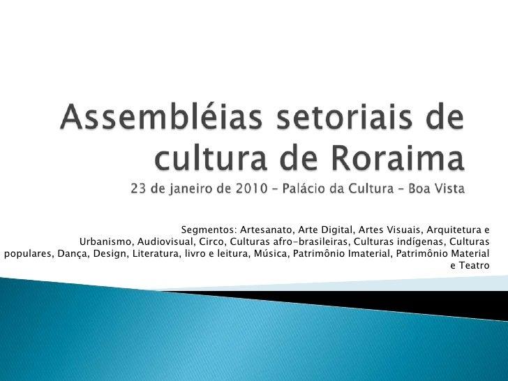 Assembléias setoriais de cultura de Roraima23 de janeiro de 2010 – Palácio da Cultura – Boa Vista<br />Segmentos: Artesana...