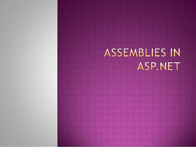  An assembly is a fundamental unit of any .NET application. It contains the code that is executed by CLR (common language...