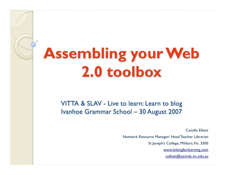 Assembling your Web     2.0 toolbox   VITTA & SLAV - Live to learn: Learn to blog   Ivanhoe Grammar School – 30 August 200...