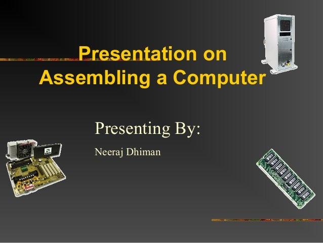 Presentation onAssembling a ComputerPresenting By:Neeraj Dhiman