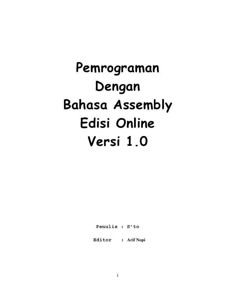 Pemrograman      Dengan Bahasa Assembly    Edisi Online     Versi 1.0         Penulis : S'to      Editor       : Arif Nopi...