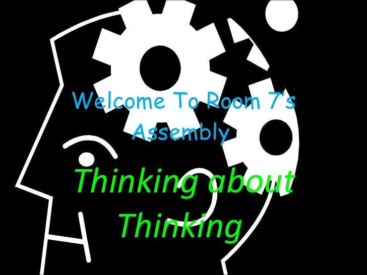 Welcome To Room 7's Assembly  Thinking about Thinking
