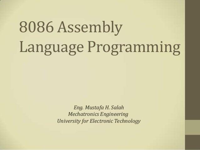 8086 AssemblyLanguage Programming           Eng. Mustafa H. Salah        Mechatronics Engineering    University for Electr...