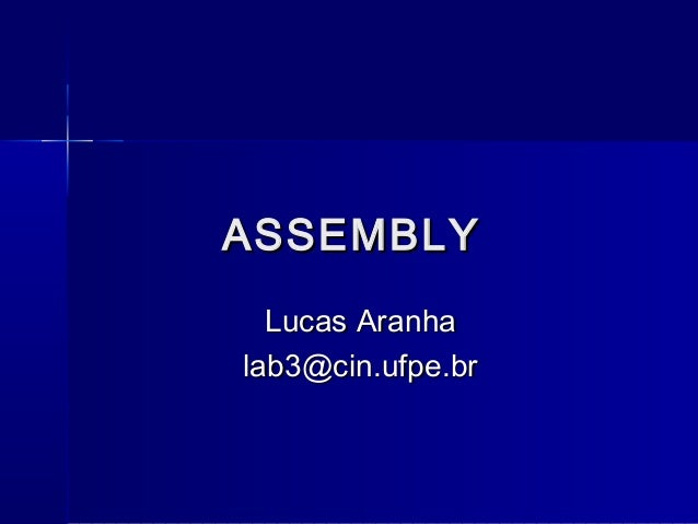 ASSEMBLYASSEMBLY Lucas AranhaLucas Aranha lab3@cin.ufpe.brlab3@cin.ufpe.br