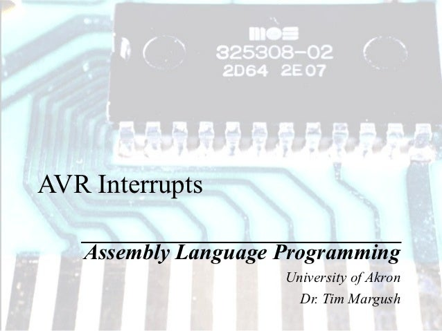 AVR Interrupts   Assembly Language Programming                     University of Akron                       Dr. Tim Margush
