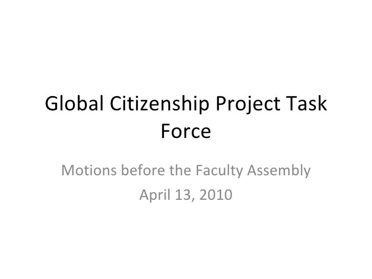 Global Citizenship Project Task Force Motions before the Faculty Assembly April 13, 2010