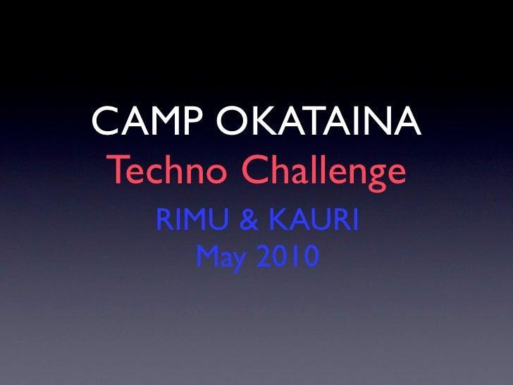 CAMP OKATAINA Techno Challenge    RIMU & KAURI       May 2010