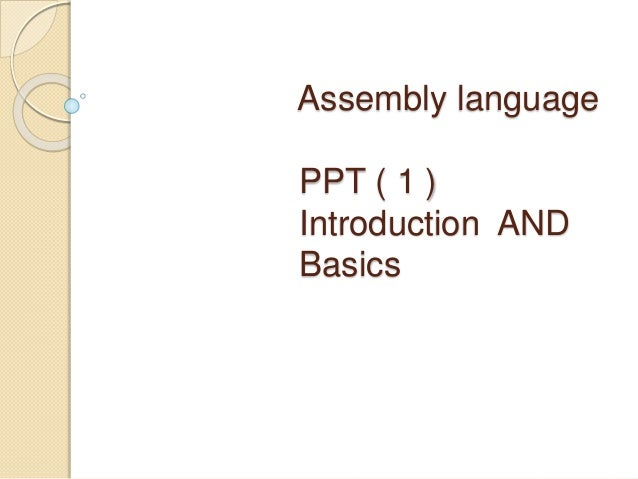 Assembly language PPT ( 1 ) Introduction AND Basics