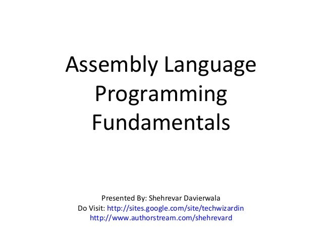 Assembly Language Programming Fundamentals Presented By: Shehrevar Davierwala Do Visit: http://sites.google.com/site/techw...