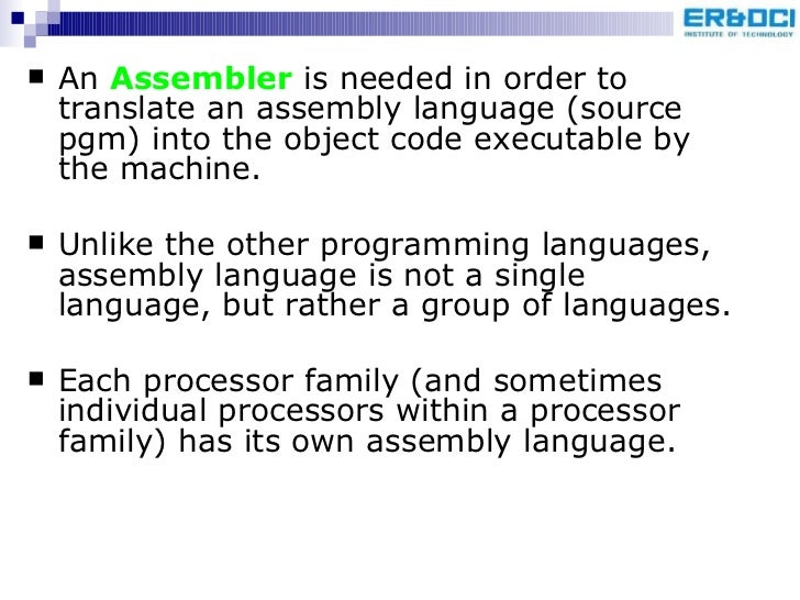 a comparison of assembly line programming and higher level language programming Assembly language (also known as asm) is a programming language for computers and other devices, and it's generally considered a low-level variant when compared to more advanced languages that offer additional functionality.