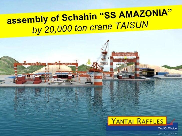 "assembly of Schahin ""SS AMAZONIA""  by 20,000 ton crane TAISUN"