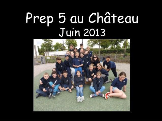 Prep 5 au ChâteauJuin 2013