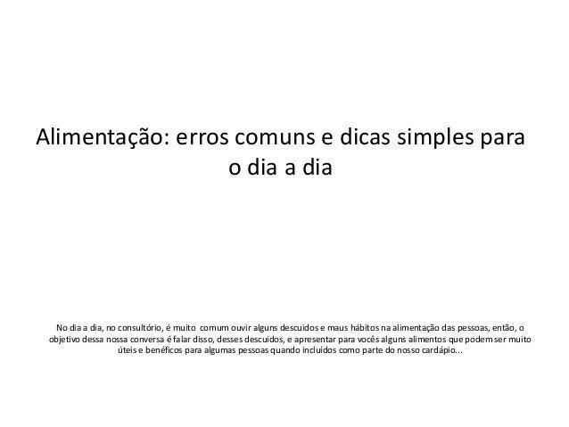 Alimentação: erros comuns e dicas simples para                  o dia a dia  No dia a dia, no consultório, é muito comum o...