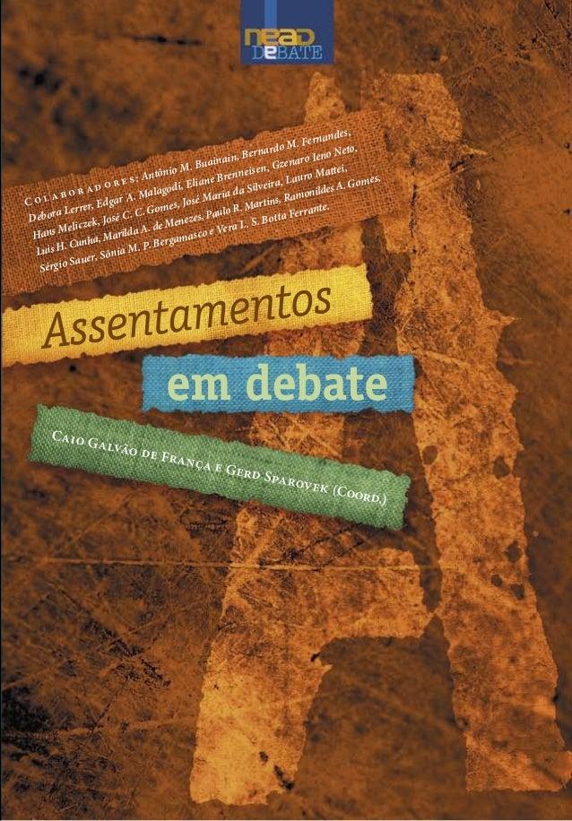 Caio Galvão de França e Gerd Sparovek (Coord.)AssentamentosemdebateNEADDebate8 C o l a b o r a d o r e s : Antônio M. Buai...