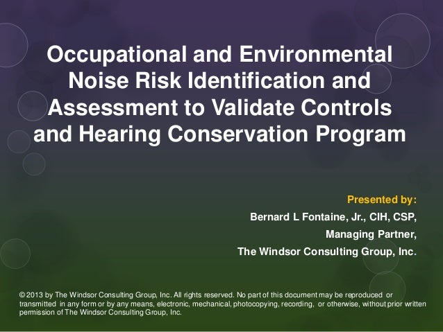 Occupational and Environmental Noise Risk Identification and Assessment to Validate Controls and Hearing Conservation Prog...