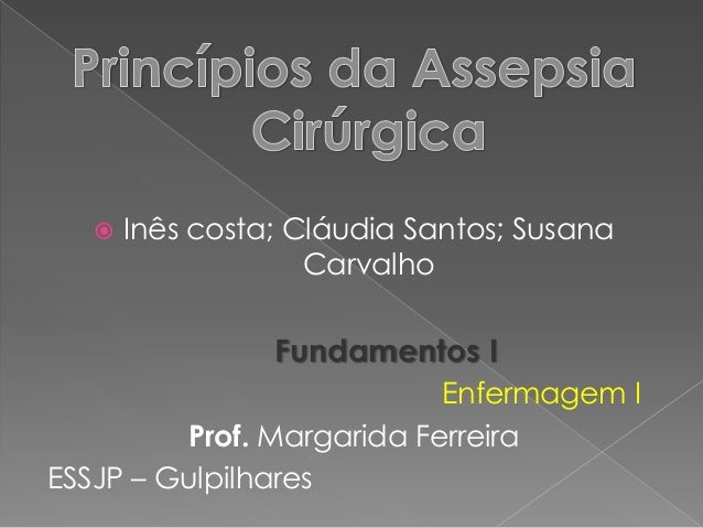  Inês costa; Cláudia Santos; SusanaCarvalhoFundamentos IEnfermagem IProf. Margarida FerreiraESSJP – Gulpilhares