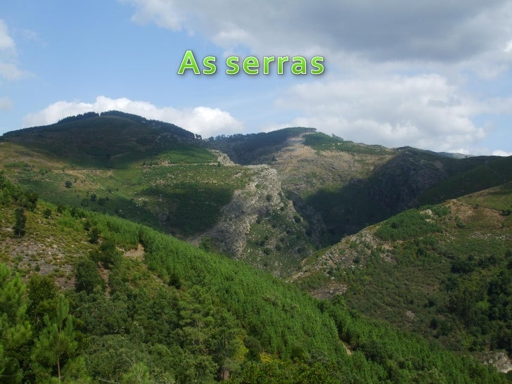 Portugal tem varias serras que são:Serra do GerêsMontesinhoLaroucoMarãoMontemuroEstrelaMalcataMontejuntoS.MamedeSintraArrá...