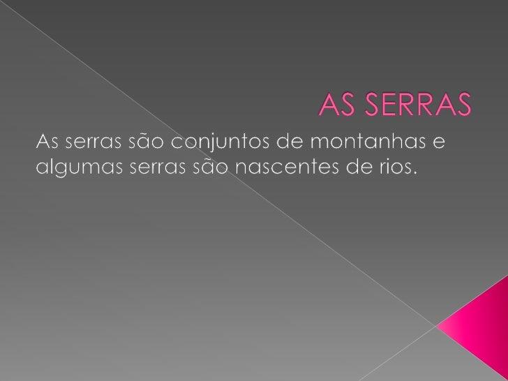    As serras que há em Portugal são serra    do Gerês, Montesinho, Marão,    Montemuro, Estrela, Malcata,    Montejunto, ...