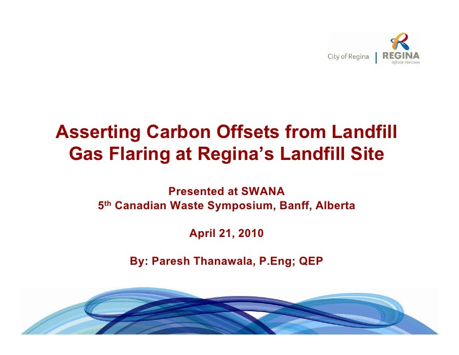 Asserting Carbon Offsets from Landfill  Gas Flaring at Regina's Landfill Site                 Presented at SWANA     5th C...