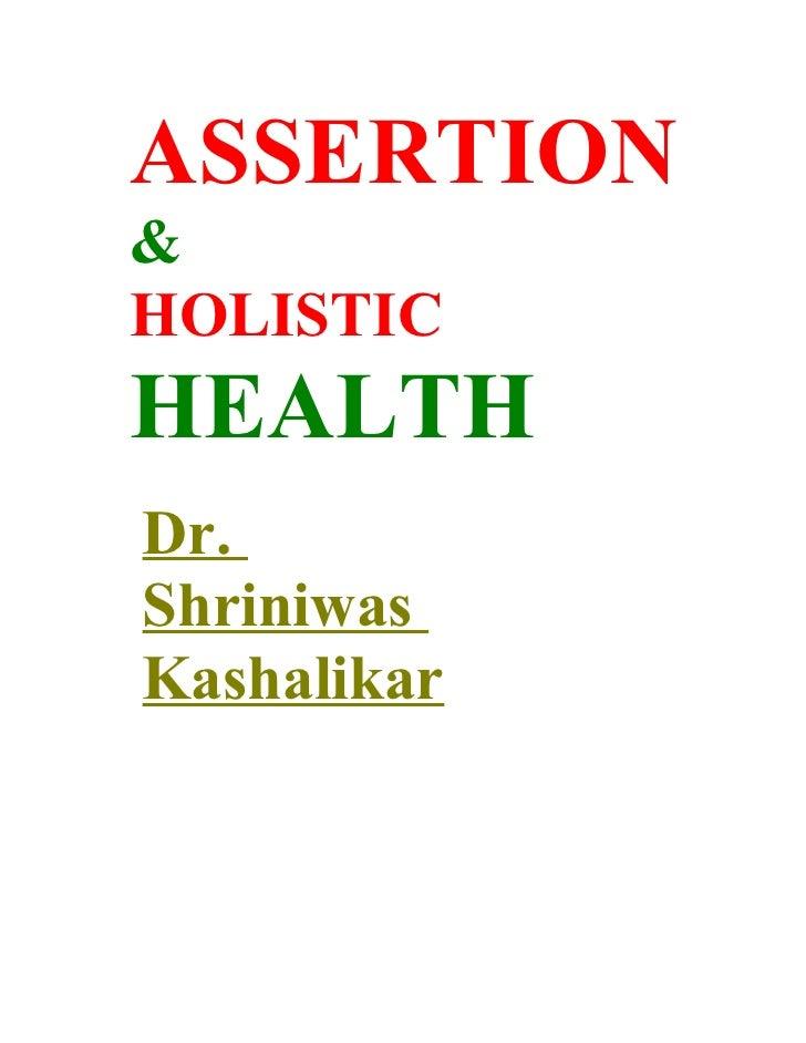 ASSERTION & HOLISTIC HEALTH Dr. Shriniwas Kashalikar