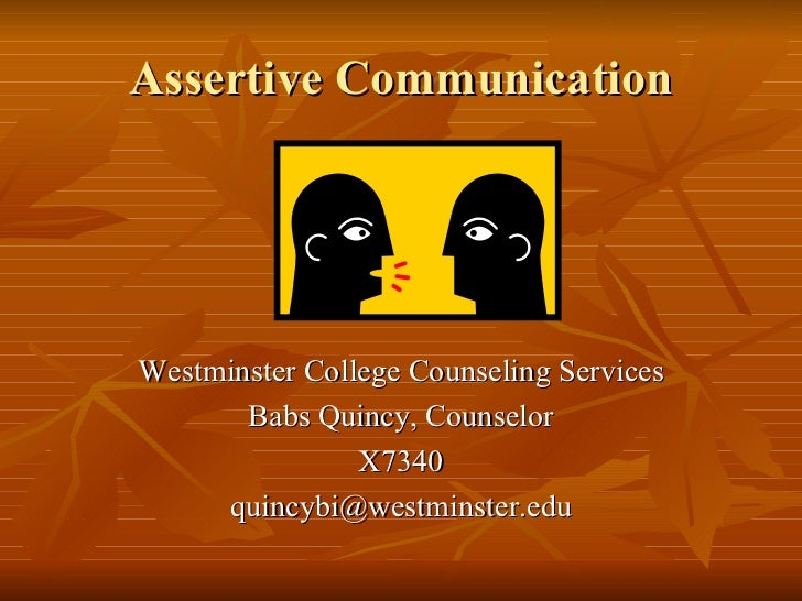 Assertive CommunicationWestminster College Counseling Services       Babs Quincy, Counselor                X7340     quinc...