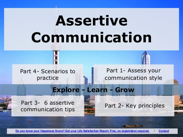 Assertive Communication Part 1- Assess your communication style Part 4- Scenarios to practice Part 2- Key principlesPart 3...