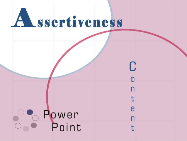 Program Objectives  Understand the philosophy of being assertive.  Recognize the differences between being assertive and...
