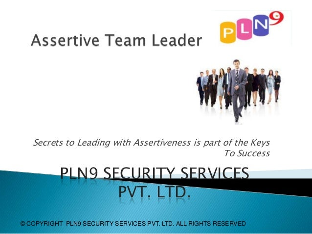 Secrets to Leading with Assertiveness is part of the Keys To Success  PLN9 SECURITY SERVICES PVT. LTD. © COPYRIGHT PLN9 SE...