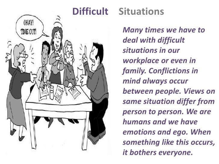 Difficult Situations          Many times we have to          deal with difficult          situations in our          workp...