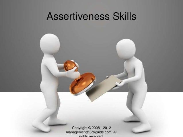 www.managementstudyguide.com Assertiveness Skills Copyright © 2008 - 2012 managementstudyguide.com. All