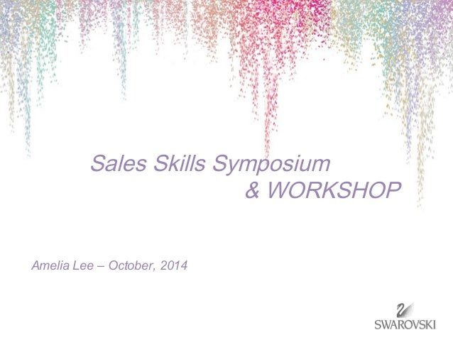Sales Skills Symposium  & WORKSHOP  Amelia Lee – October, 2014