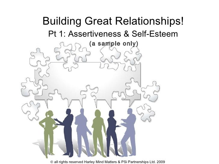 Building Great Relationships! Pt 1: Assertiveness & Self-Esteem   (a sample only)    all rights reserved Harley Mind Matt...