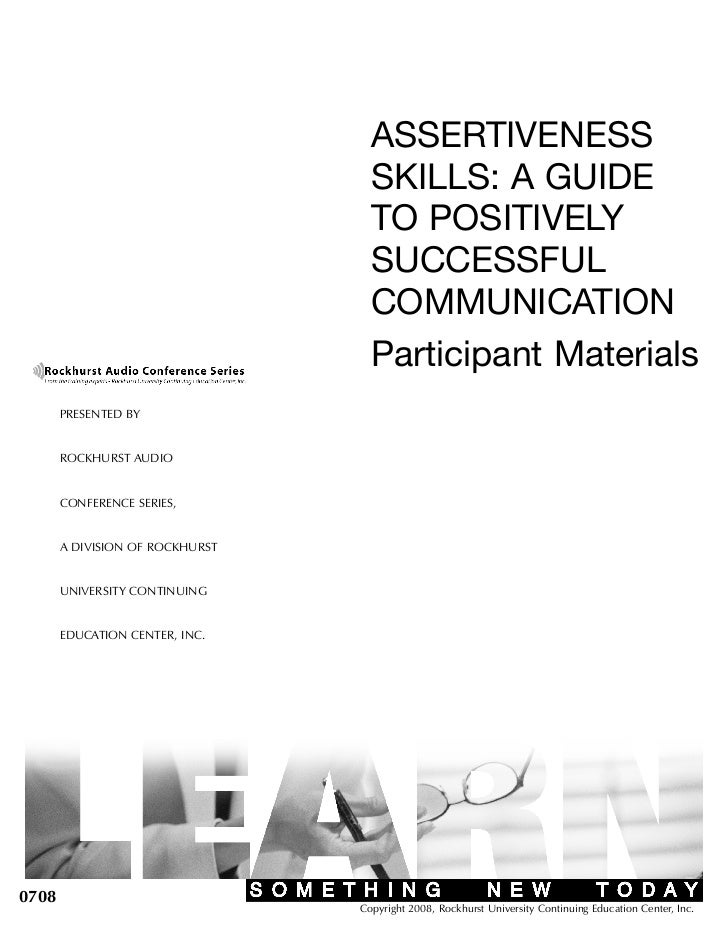 ASSERTIVENESS                                   SKILLS: A GUIDE                                   TO POSITIVELY           ...