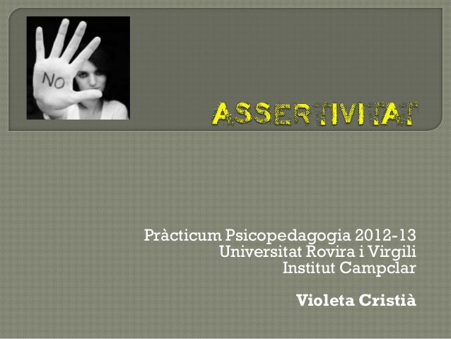 Pràcticum Psicopedagogia 2012-13Universitat Rovira i VirgiliInstitut CampclarVioleta Cristià