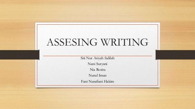 ASSESING WRITING Siti Nur Asiyah fadilah Nani Suryani Nia Rosita Nurul Iman Fani Nurafiani Hakim