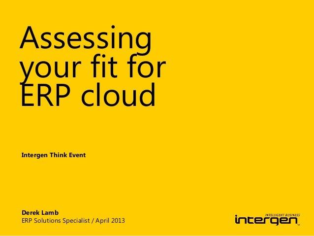 Assessingyour fit forERP cloudIntergen Think EventDerek LambERP Solutions Specialist / April 2013