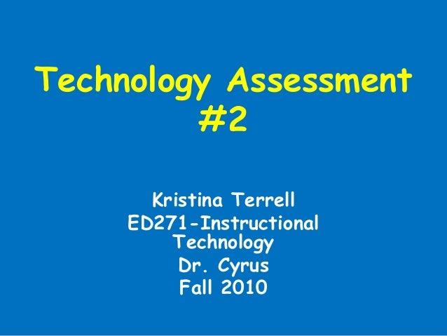Technology Assessment #2 Kristina Terrell ED271-Instructional Technology Dr. Cyrus Fall 2010